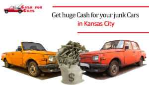 Get huge Cash for your junk Cars in Kansas City