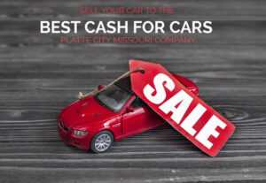 Sell your car to the best cash for cars Platte City Missouri Company