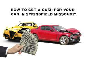 How to get a cash for your car in Springfield Missouri?