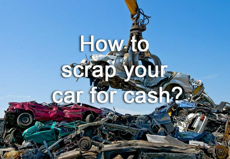 How to scrap your car for cash?