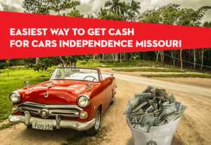 Easiest Way to Get Cash for Cars Independence Missouri